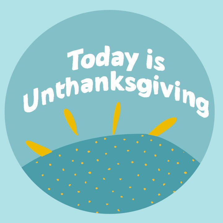 For Indigenous and Native Americans, the fourth Thursday of November is dedicated to Indigenous history, activism, and resistance. It's called Unthanksgiving.