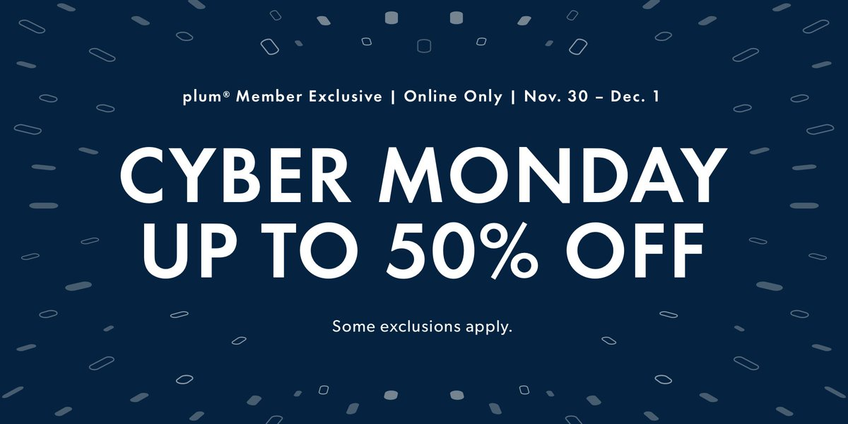 It's Cyber Monday! Enjoy up to 50% off during this plum member exclusive event. Nov. 30-Dec. 1. Online only. Some exclusions apply. Shop here:  #CyberMonday