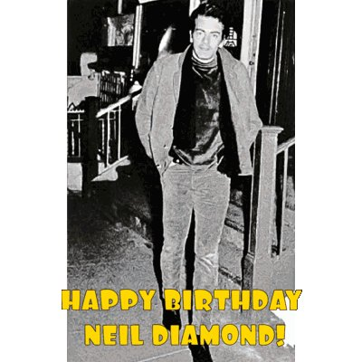 Happy Bday Neil Diamond