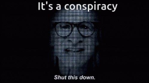 Its AConspiracy Shut This D...