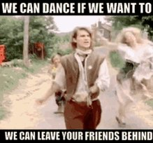 #WeCanHaveSexOr We can dance if we want to We can leave your friends behind 'Cause your friends don't dance and if they don't dance Well they're, no friends of mine!