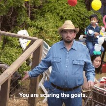 you are scaring the goats