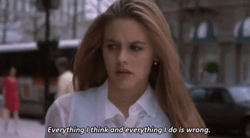 everything I think and everything I do is wrong